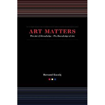 Art Matters - The Art of Knowledge/the Knowledge of Art by Bernard Koe