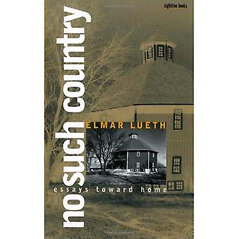 No Such Country: Essays Toward Home (Sightline Books: The Iowa Series in Literary Nonfiction)