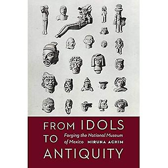 From Idols to Antiquity: Forging the National Museum� of Mexico (The Mexican Experience)