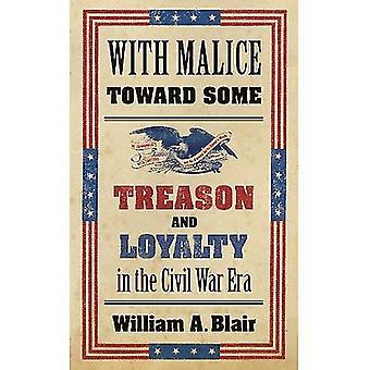 Avec malveillance envers certains: Trahison et fidélité à l'époque de la guerre civile (Littlefield histoire de l'époque de la guerre civile)