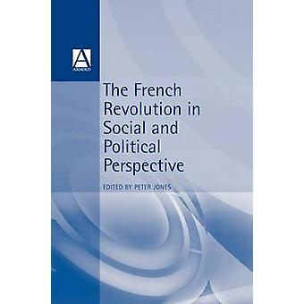 French Revolution in Social and Political Perspective by Jones & Peter