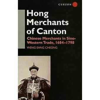 The Hong Merchants of Canton Chinese Merchants in SinoWestern Trade by Cheong & Weng