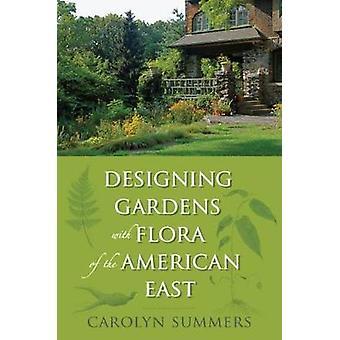Diseñar jardines con Flora del este americano por Summers & Carolyn