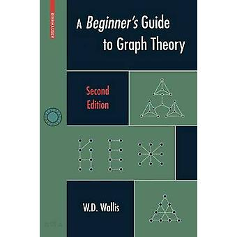 A Beginners Guide to Graph Theory by W D Wallis