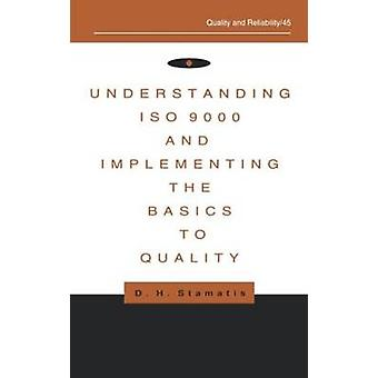 Comprendre l'ISO 9000 et mettre en œuvre les principes de base de qualité par Stamatis & D. H.