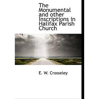 The Monumental and other Inscriptions in Halifax Parish Church by Crosseley & E. W.