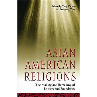 Asian American Religions by Edited by Fenggang Yang Edited by Tony Carnes
