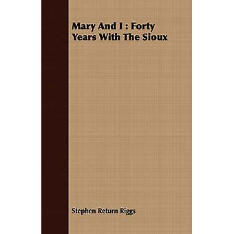 Mary And I  Forty Years With The Sioux by Riggs & Stephen Return
