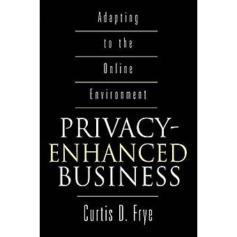 PrivacyEnhanced Business Adapting to the Online Environment by Frye & Curtis