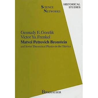Matvei Petrovich Bronstein and Soviet Theoretical Physics in the Thirties  and Soviet Theoretical Physics in the Thirties by Gorelik & Gennady
