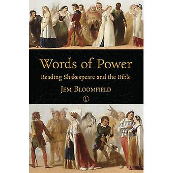 Words of Power - Reading Shakespeare and the Bible by Jem Bloomfield -
