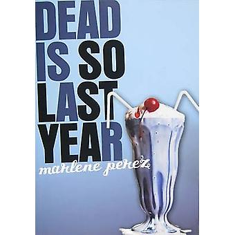 Dead Is So Last Year by Marlene Perez - 9780152062163 Book
