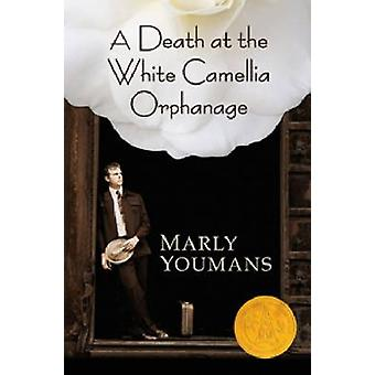 A Death at the White Camellia Orphanage by Marly Youmans - 9780881462