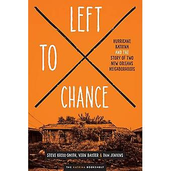 Left to Chance - Hurricane Katrina and the Story of Two New Orleans Ne