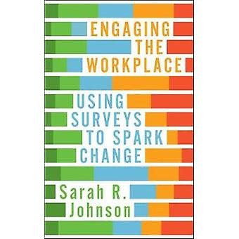 Engaging the Workplace - Using Surveys to Spark Change by Sarah R. Joh