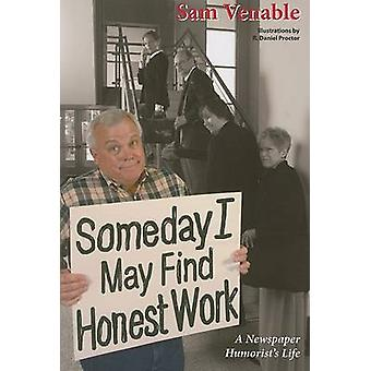 Someday I May Find Honest Work - A Newspaper Humorist's Life by Sam Ve