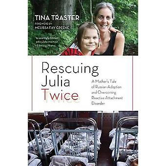 Rescuing Julia Twice - A Mother's Tale of Russian Adoption and Overcom