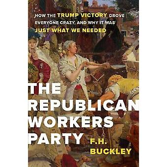 The Republican Workers Party - How the Trump Victory Drove Everyone Cr