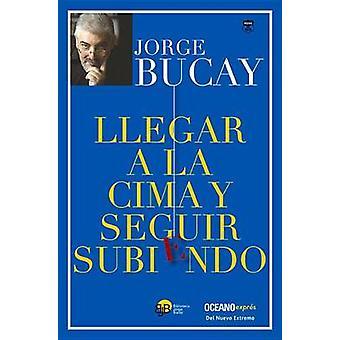 Llegar a la Cima y Seguir Subiendo by Jorge Bucay - 9786077352211 Book