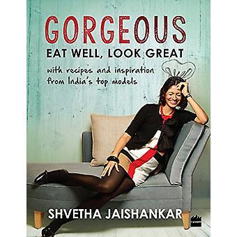 Gorgeous - Eat Well - Look Great by Shvetha Jaishankar - 9789352641086