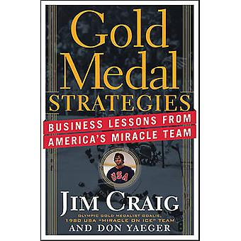 Gold Medal Strategies - Business Lessons from America's Miracle Team b