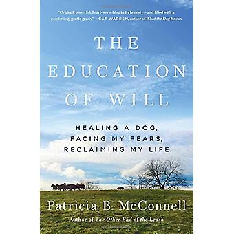 The Education of Will - Healing a Dog - Facing My Fears - Reclaiming M