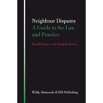 Neighbour Disputes  A Guide to the Law and Practice by Donald Agnew & Amanda Morris