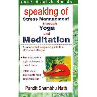 Parler de gestion du stress par le yoga et la médiation Un guide concis et intégré pour un mode de vie sans stress par Pandit Shambhu Nath