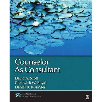 Counselor As Consultant by David A. ScottChadwick W. RoyalDaniel B. Brian Kissinger