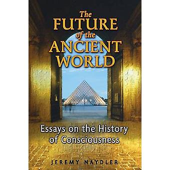 The Future of the Ancient World by Naydler & Jeremy