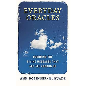 Everyday Oracles: Decoding the Divine Messages That Are All Around Us