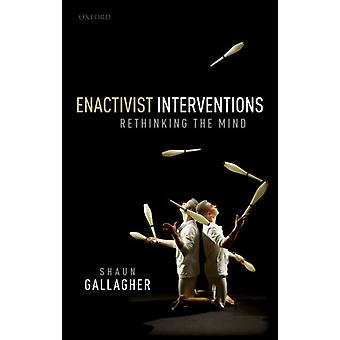 Enactivist Interventions by Gallagher & Shaun Moss Professor of Excellence in Philosophy & Moss Professor of Excellence in Philosophy & University of Memphis
