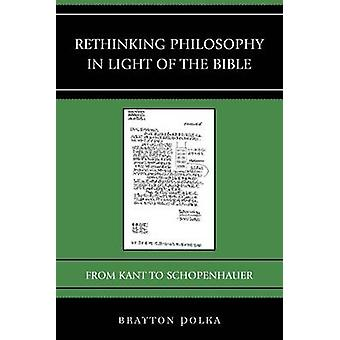 Rethinking Philosophy in Light of the Bible From Kant to Schopenhauer by Polka & Brayton