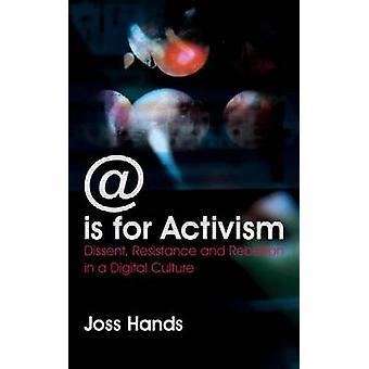 Is For Activism Dissent Resistance And Rebellion In A Digital Culture by Hands & Joss