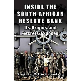 Inside the South African Reserve Bank  Its Origins and Secrets Exposed by Goodson & Stephen Mitford