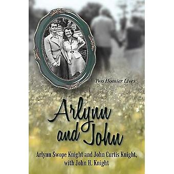 Arlynn and John Two Hoosier Lives by Knight & Arlynn Swope
