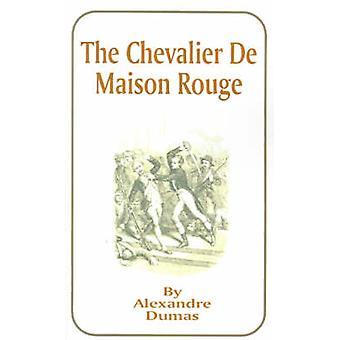 The Chevalier de Maison Rouge by Dumas & Alexandre