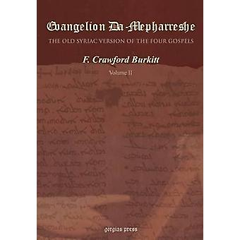Evangelion DaMepharreshe The Curetonian Version of the Four Gospels with the readings of the Sinai Palimpsest and the early Syriac Patristic evidence volume 2 by Burkitt & F. C.