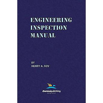 Engineering Inspection Manual by Roy & Henry A.
