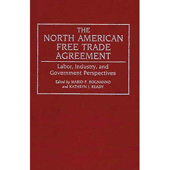 The North American Free Trade Agreement Labor Industry and Government Perspectives by Bognanno & Mario F.