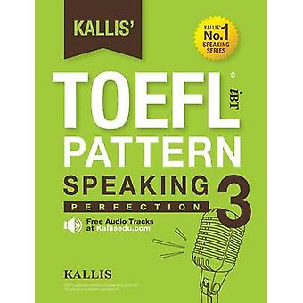 Kallis TOEFL iBT Pattern Speaking 3 Perfection College Test Prep 2016  Study Guide Book  Practice Test  Skill Building  TOEFL iBT 2016 by KALLIS