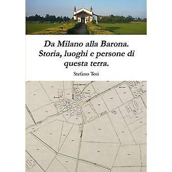 Da Milano alla Barona. Storia luoghi e persone di questa terra. by Tosi & Stefano
