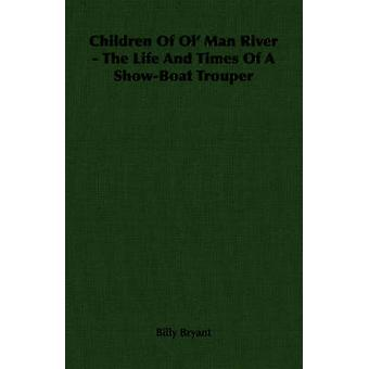 Children Of Ol Man River  The Life And Times Of A ShowBoat Trouper by Bryant & Billy