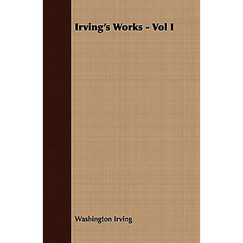 Irvings Works  Vol I by Irving & Washington