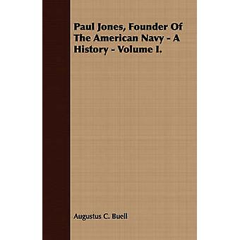 Paul Jones Founder of the American Navy  A History  Volume I. by Buell & Augustus C.