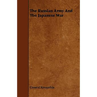 The Russian Army And The Japanese War by Kuropatkin & General