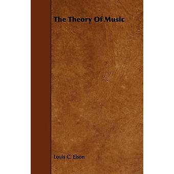 The Theory Of Music by Elson & Louis C.