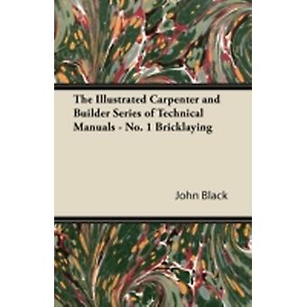 The Illustrated Carpenter and Builder Series of Technical Manuals  No. 1 Bricklaying by Black & John