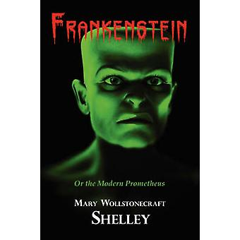 Frankenstein With Reproduction of the Inside Cover Illustration of the 1831 Edition by Shelley & Mary