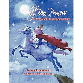 Teddy Bear Princess A Story About Sharing and Caring by Kats & Jewel